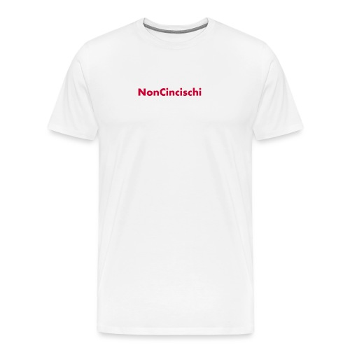 NonCincischi - Maglietta Premium da uomo