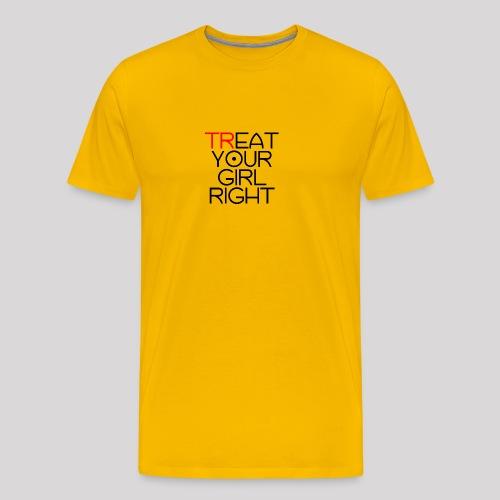 Treat Your Girl Right - Mannen Premium T-shirt