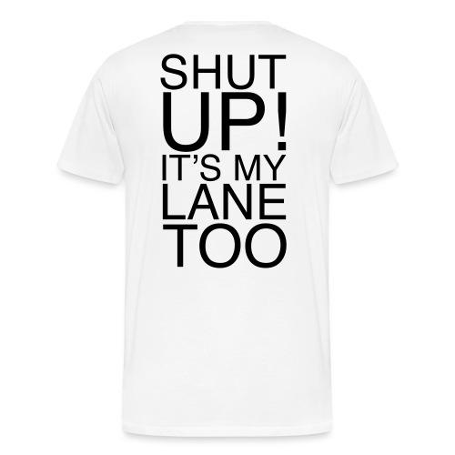 Shut Up! It's my lane too! - Männer Premium T-Shirt