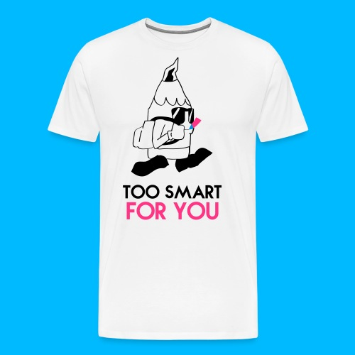 Too Smart for You - T-shirt Premium Homme
