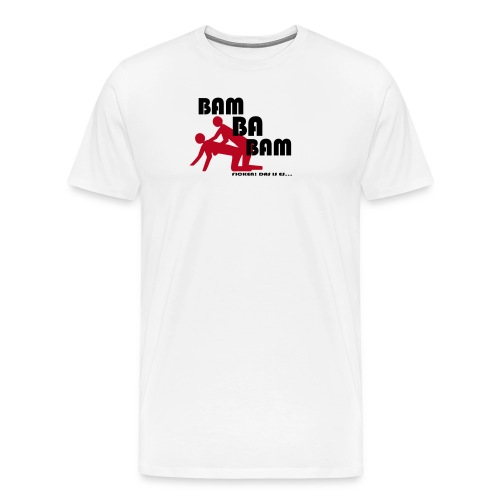 Bam Ba Bam ... ficken das is es! - Männer Premium T-Shirt