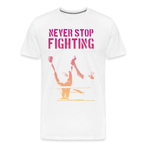 Never Stop Fighting - Men's Tee - Men's Premium T-Shirt