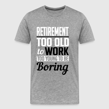 retirement too young to be boring - Männer Premium T-Shirt