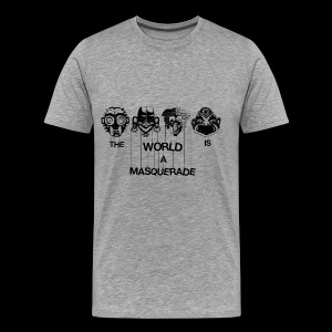 The World is a Masqeurade - Männer Premium T-Shirt