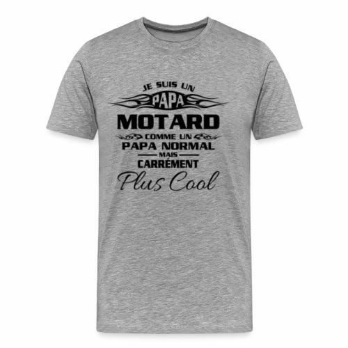 Papa Motard Mais Carrément Plus Cool - T-shirt Premium Homme