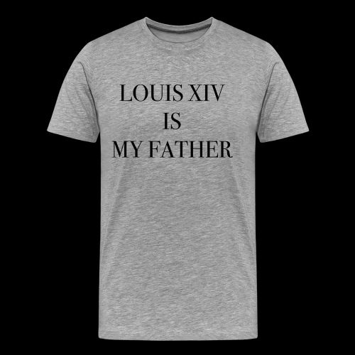 RUN - LOUIS XIV IS MY FATHER - T-shirt Premium Homme