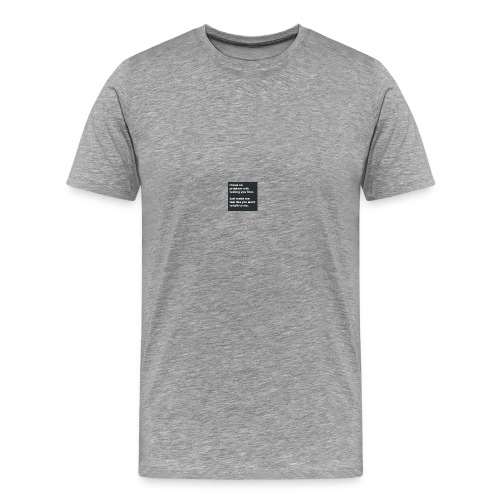 I have no problem with texting you first. - Men's Premium T-Shirt