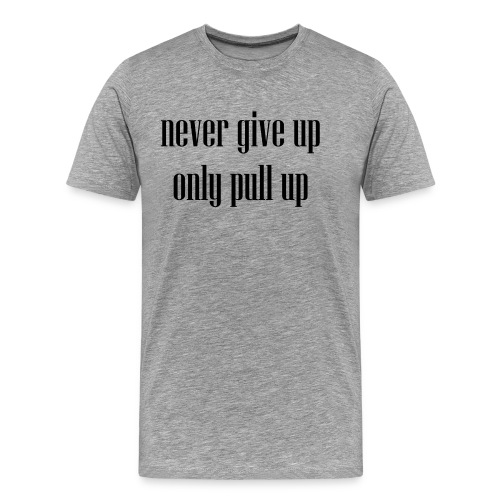 pull up - Männer Premium T-Shirt