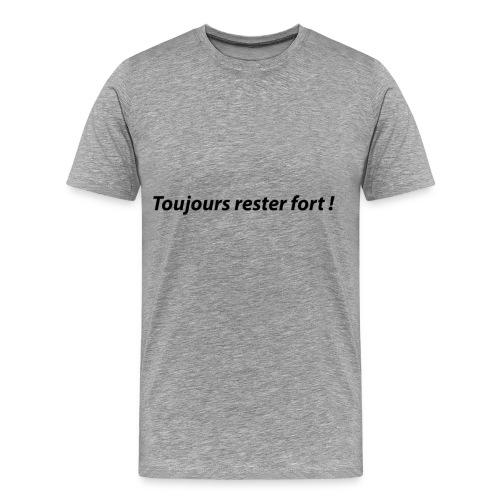 Toujours rester fort ! - T-shirt Premium Homme