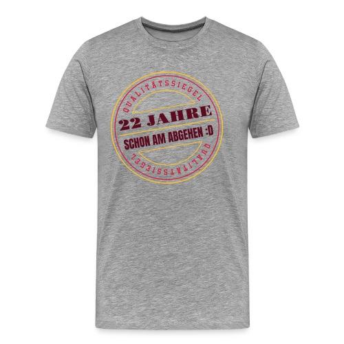 22 Jahre ✪ Schon Am Abgehen Qualitätssiegel Vektor - Männer Premium T-Shirt