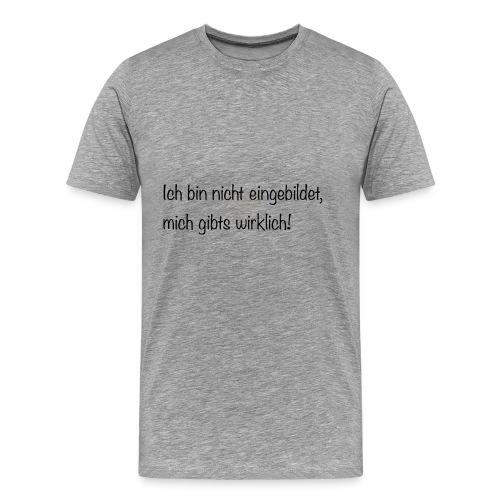 Ich bin nicht eingebildet - Männer Premium T-Shirt