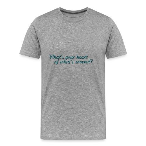 Was ist dein Herz von dem, was abgedeckt ist? - Männer Premium T-Shirt