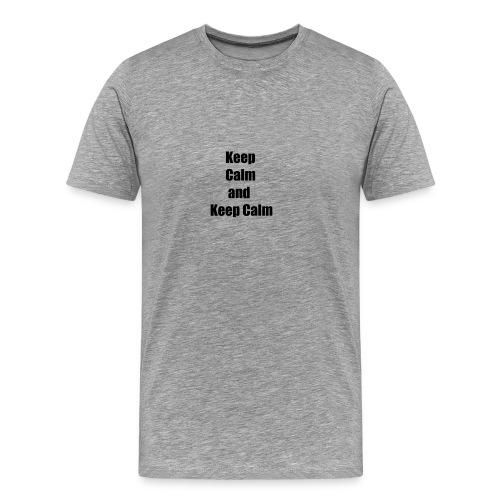 Keep Calm and Keep Calm - Männer Premium T-Shirt