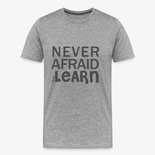 Never afraid to learn - T-shirt Premium Homme
