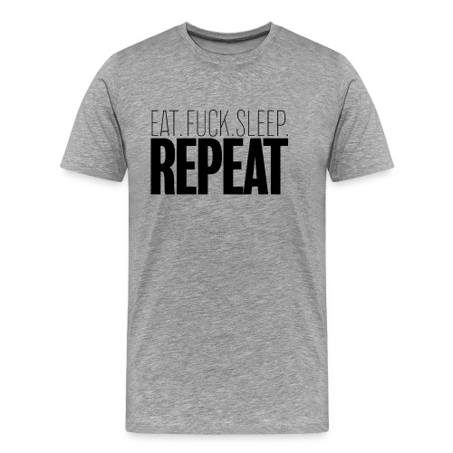 Eat Fuck sleep repeat - T-shirt Premium Homme