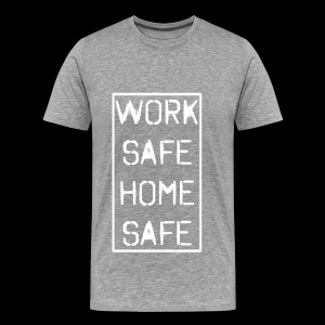 Work Safe Home Safe - Men's Premium T-Shirt