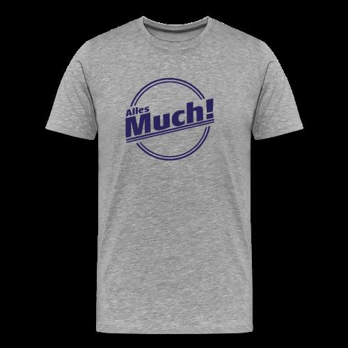 Alles Much – wenn Du gar nicht zufrieden bist - Männer Premium T-Shirt