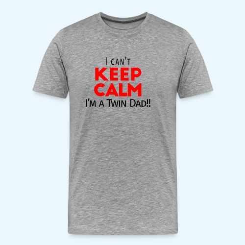 I Can't Keep Calm (Dad's Only!) - Mannen Premium T-shirt