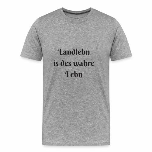 Landlebn is des wahre Lebn - Männer Premium T-Shirt