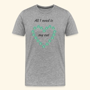 All I need is my cat - T-shirt Premium Homme