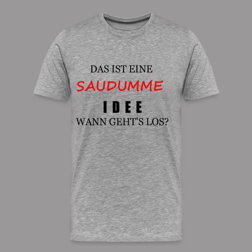 Dumme Idee - Männer Premium T-Shirt