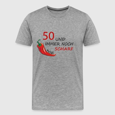 50 und immer noch SCHARF ! - Männer Premium T-Shirt