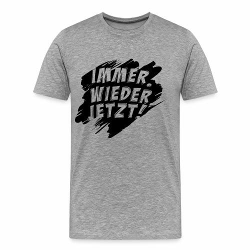 Immer. Wieder. Jetzt! Ein Lebensmotto - Männer Premium T-Shirt