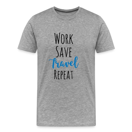 Work Save Travel Repeat - Männer Premium T-Shirt