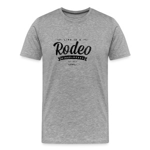 Life is a Rodeo - ride it! - Männer Premium T-Shirt