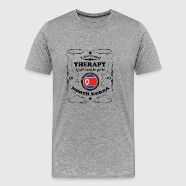 DON T NEED THERAPIE GO NORTH KOREA - Männer Premium T-Shirt