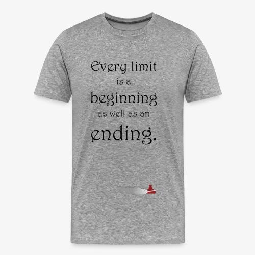 Every limit is a beginning as well as an ending. - Männer Premium T-Shirt