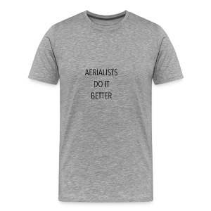 Aerialists do it better - Camiseta premium hombre
