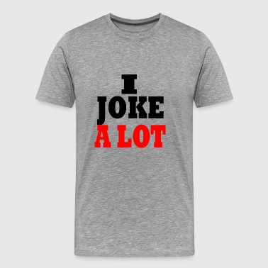 jag skämtar mycket - Premium-T-shirt herr