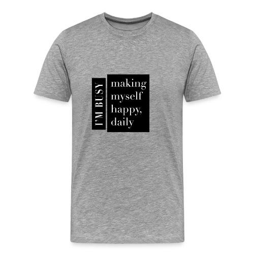 I am busy making myself happy, daily - Premium-T-shirt herr