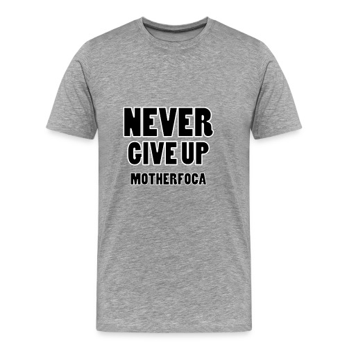 NEVER GIVE UP, Motherfoca - T-shirt Premium Homme