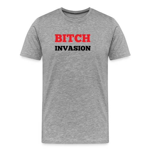 Bitch Invasion - Men's Premium T-Shirt