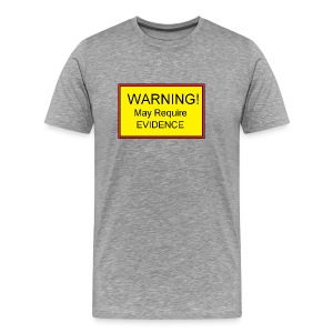 Warning! May require evidence - Men's Premium T-Shirt