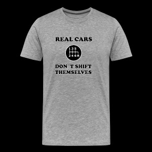 REAL CARS DON´T SHIFT THEMSELVES - Männer Premium T-Shirt