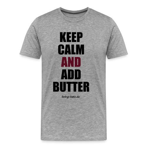 keep calm and add butter 1 - Männer Premium T-Shirt