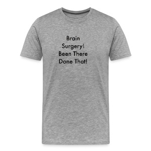 brain surgery been there done that - Men's Premium T-Shirt