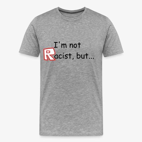 I'm Not Racist But...   Plain Black - Men's Premium T-Shirt