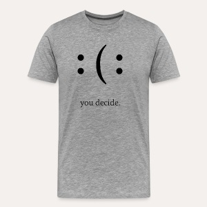 you decide. - Männer Premium T-Shirt