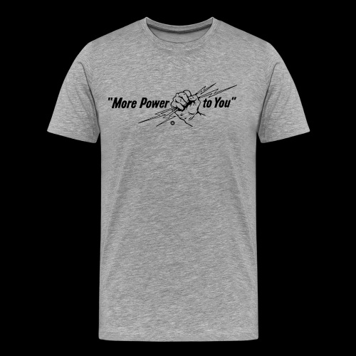 More Power to You - T-shirt Premium Homme
