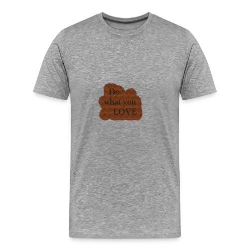 Do what you love - Men's Premium T-Shirt