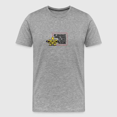 Min fantasifulle tror du har alvorlig problemer - Premium T-skjorte for menn