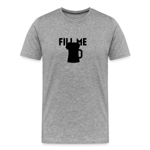 fill me with beer - T-shirt Premium Homme