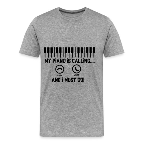 My Piano Is Calling And I Must Go - Männer Premium T-Shirt
