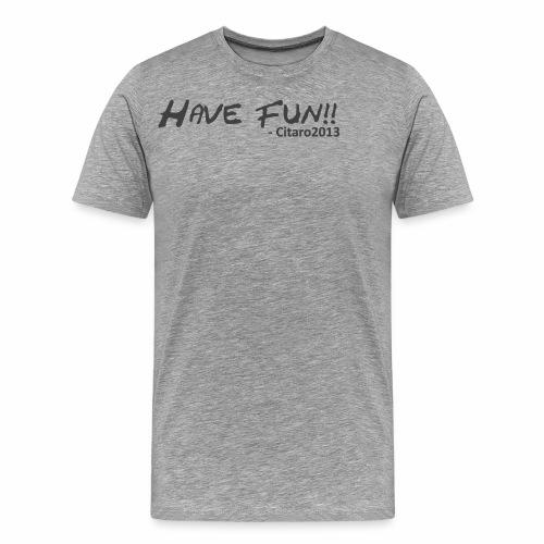 Have Fun! Grey on White - Men's Premium T-Shirt