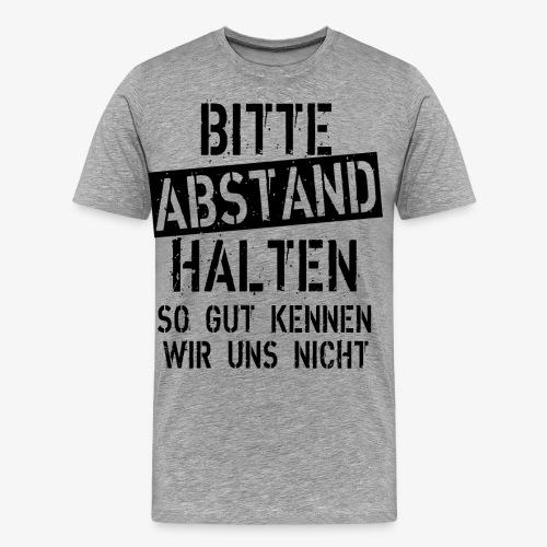07 Bitte Abstand halten so gut kennen wir uns nich - Männer Premium T-Shirt