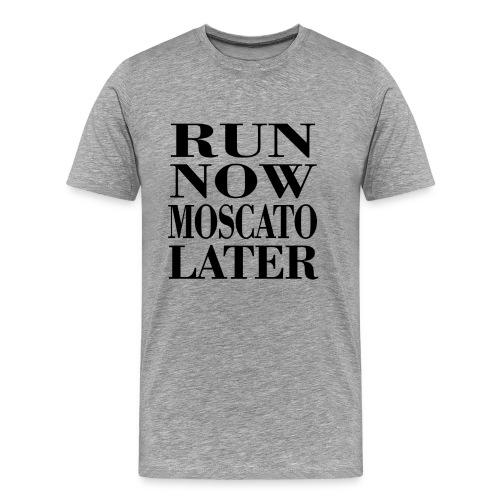 run now moscato later - Männer Premium T-Shirt